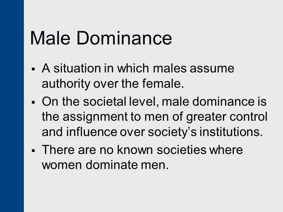 Male Dominance A situation in which males assume authority over the female.