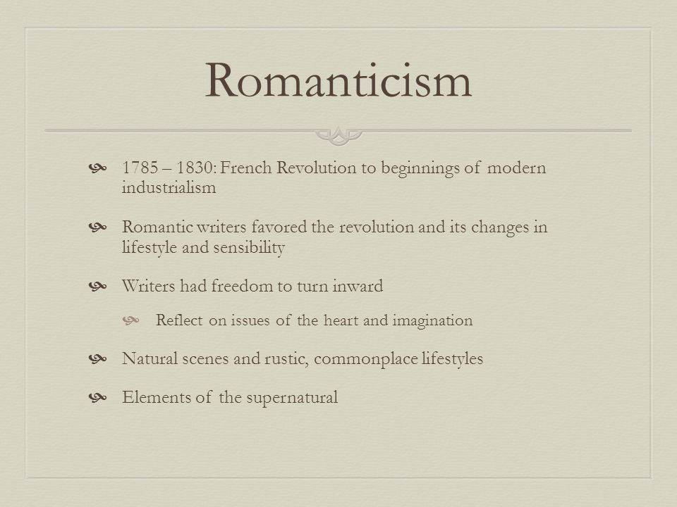 Romanticism 1785 – 1830: French Revolution to beginnings of modern industrialism.