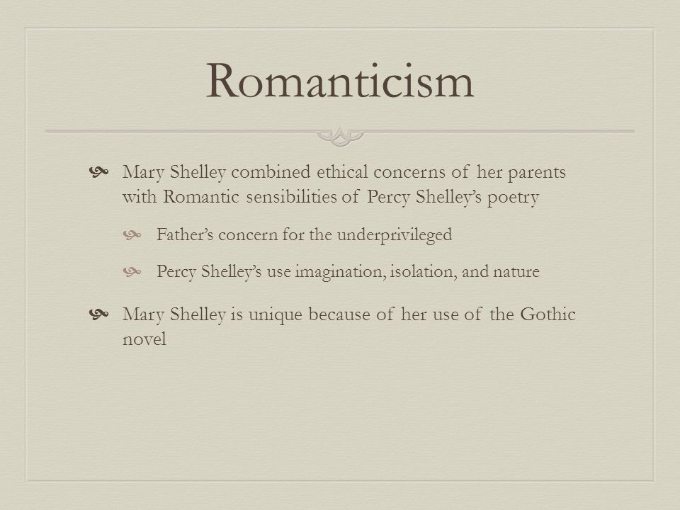 Romanticism Mary Shelley combined ethical concerns of her parents with Romantic sensibilities of Percy Shelley's poetry.