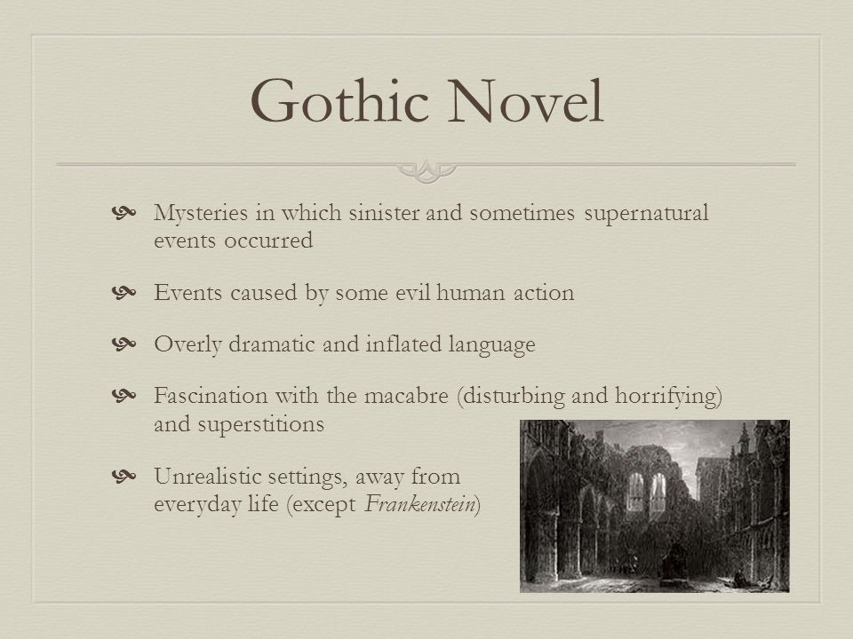 Gothic Novel Mysteries in which sinister and sometimes supernatural events occurred. Events caused by some evil human action.