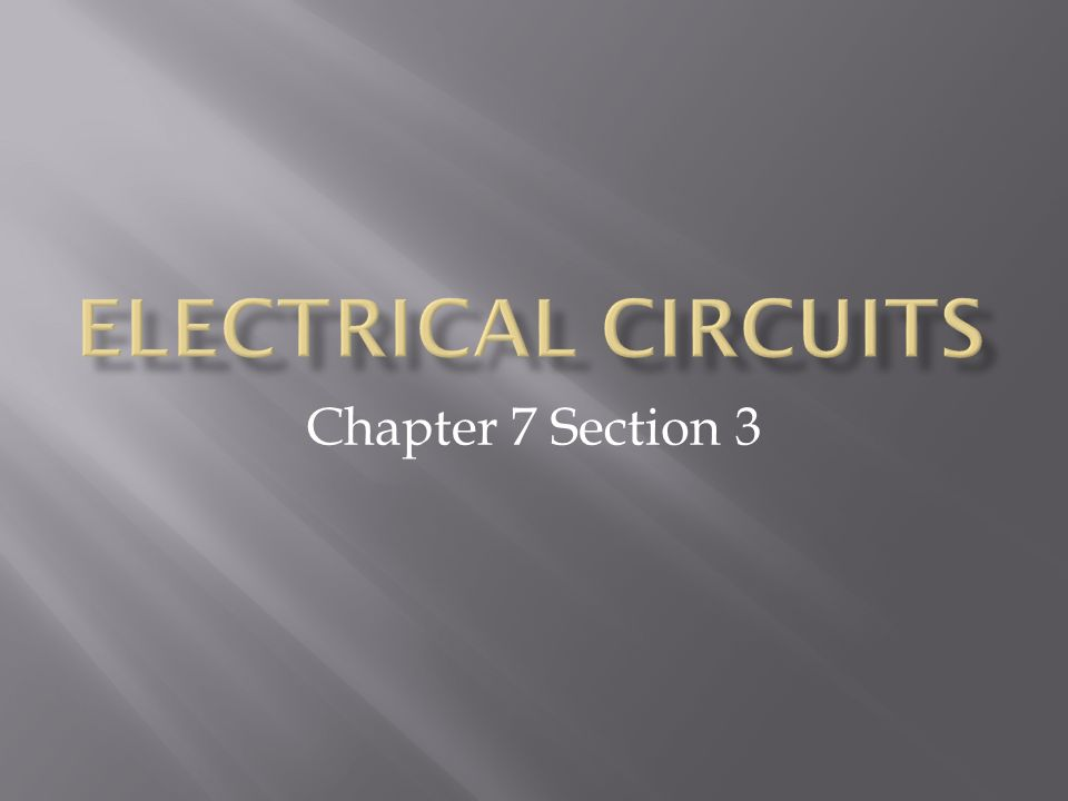 Electrical circuits Chapter 7 Section 3