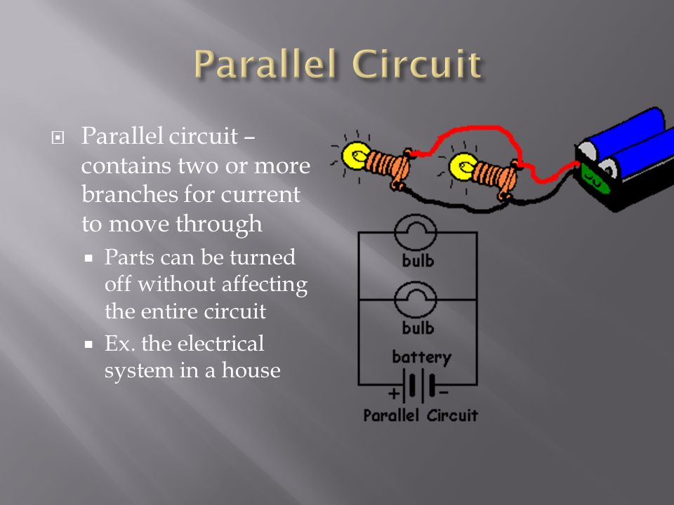 Parallel Circuit Parallel circuit – contains two or more branches for current to move through.