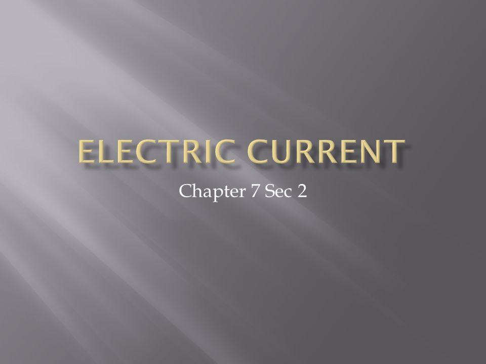 Electric current Chapter 7 Sec 2