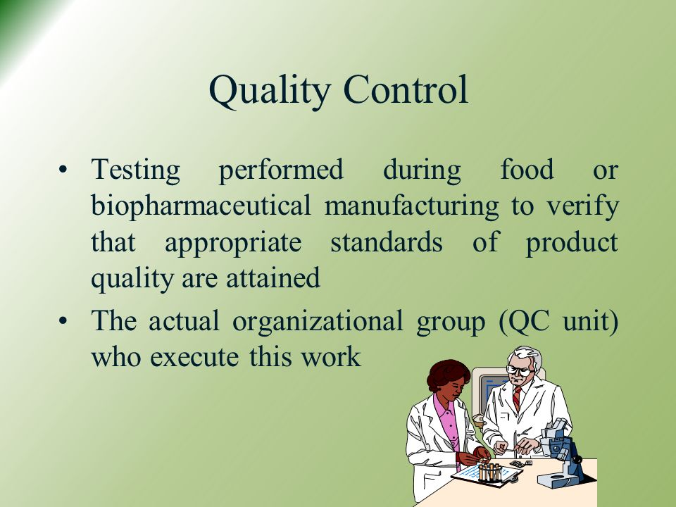 Quality Control Testing performed during food or biopharmaceutical manufacturing to verify that appropriate standards of product quality are attained.
