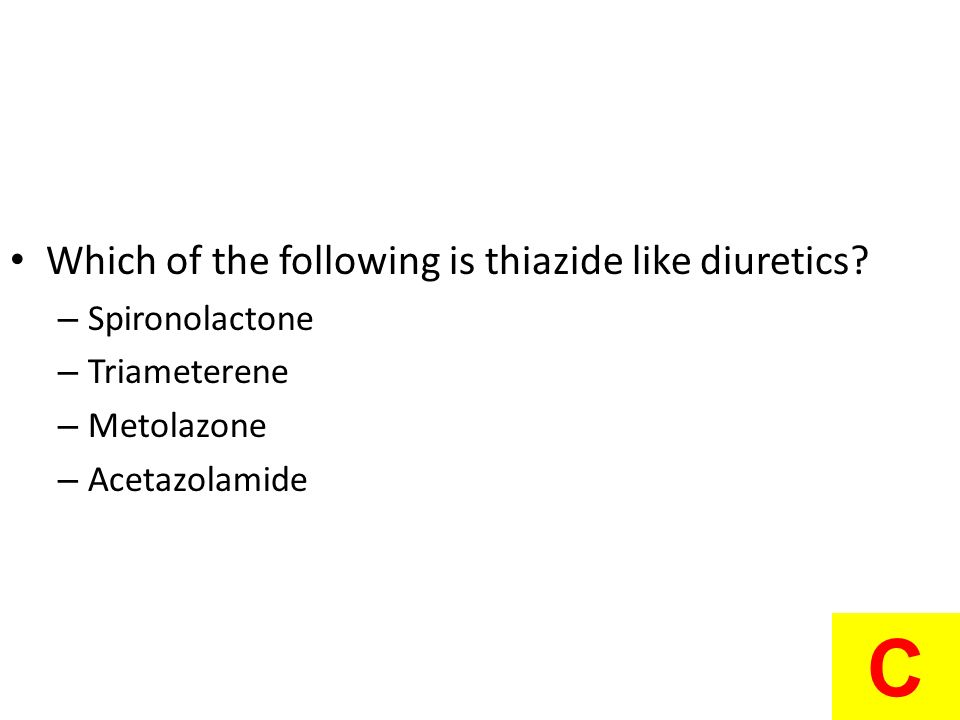 C Which of the following is thiazide like diuretics Spironolactone