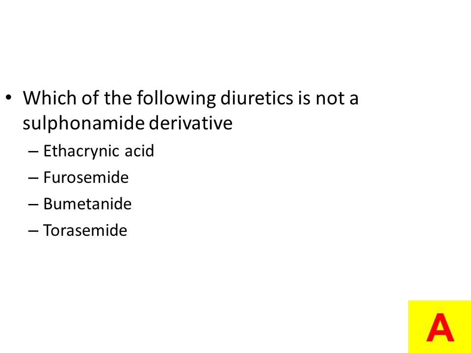 A Which of the following diuretics is not a sulphonamide derivative