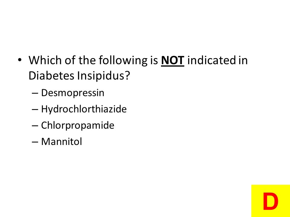 D Which of the following is NOT indicated in Diabetes Insipidus