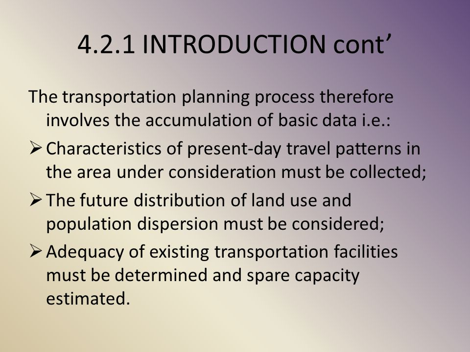 4.2.1 INTRODUCTION cont' The transportation planning process therefore involves the accumulation of basic data i.e.:
