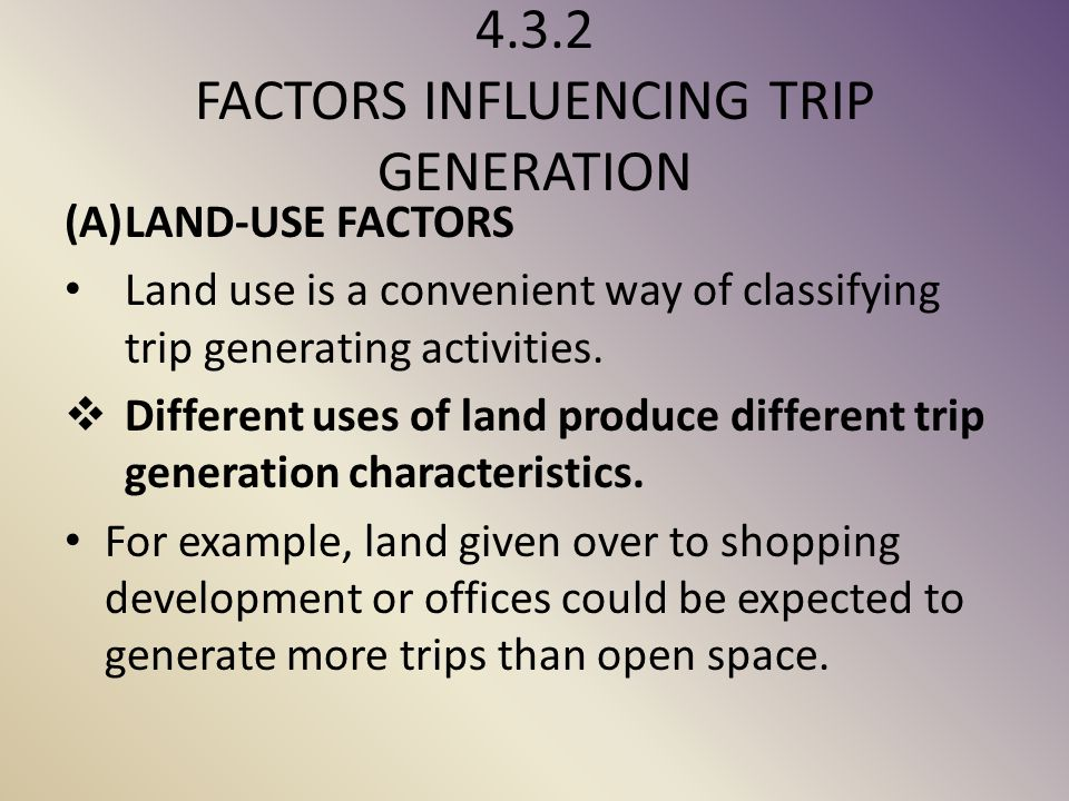 4.3.2 FACTORS INFLUENCING TRIP GENERATION