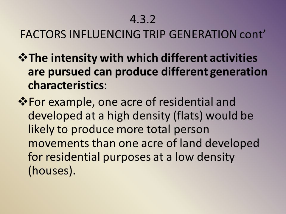 4.3.2 FACTORS INFLUENCING TRIP GENERATION cont'