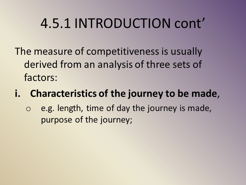 4.5.1 INTRODUCTION cont' The measure of competitiveness is usually derived from an analysis of three sets of factors: