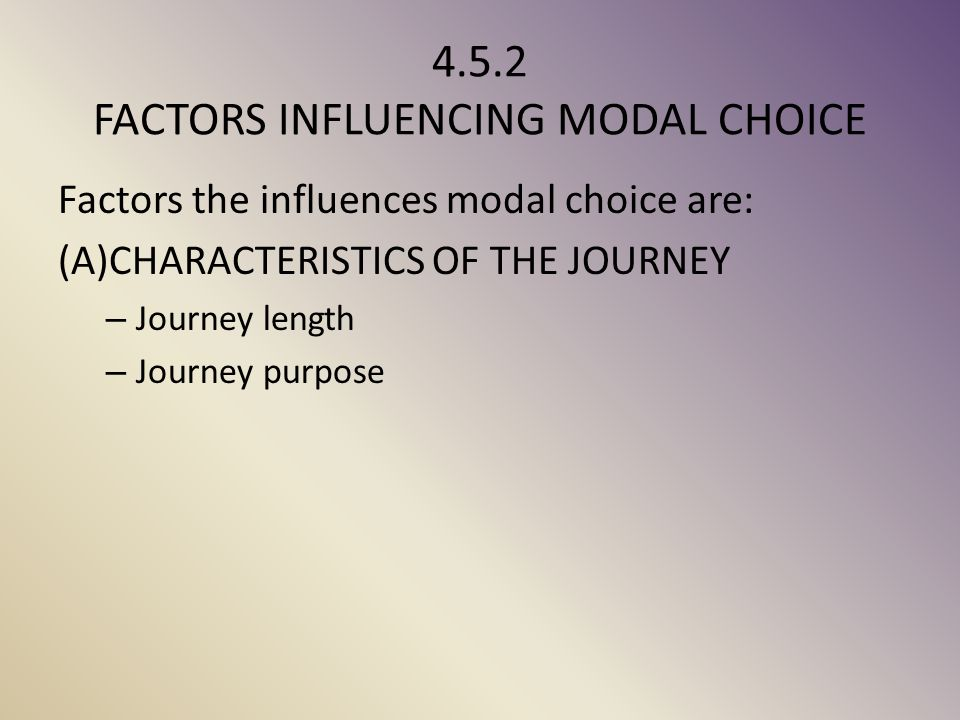 4.5.2 FACTORS INFLUENCING MODAL CHOICE