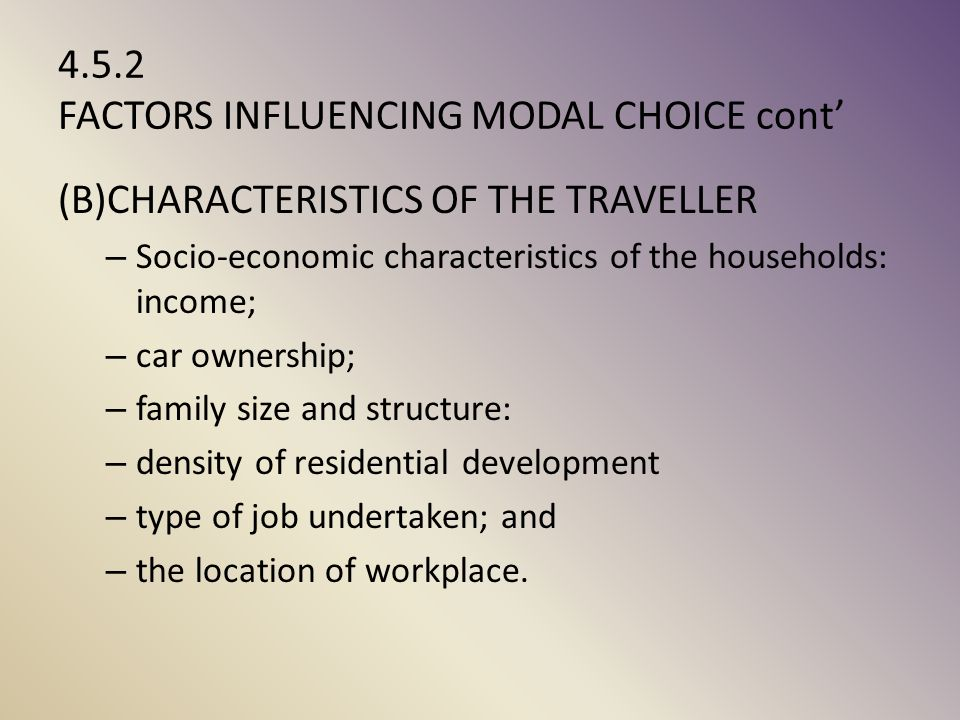 4.5.2 FACTORS INFLUENCING MODAL CHOICE cont'