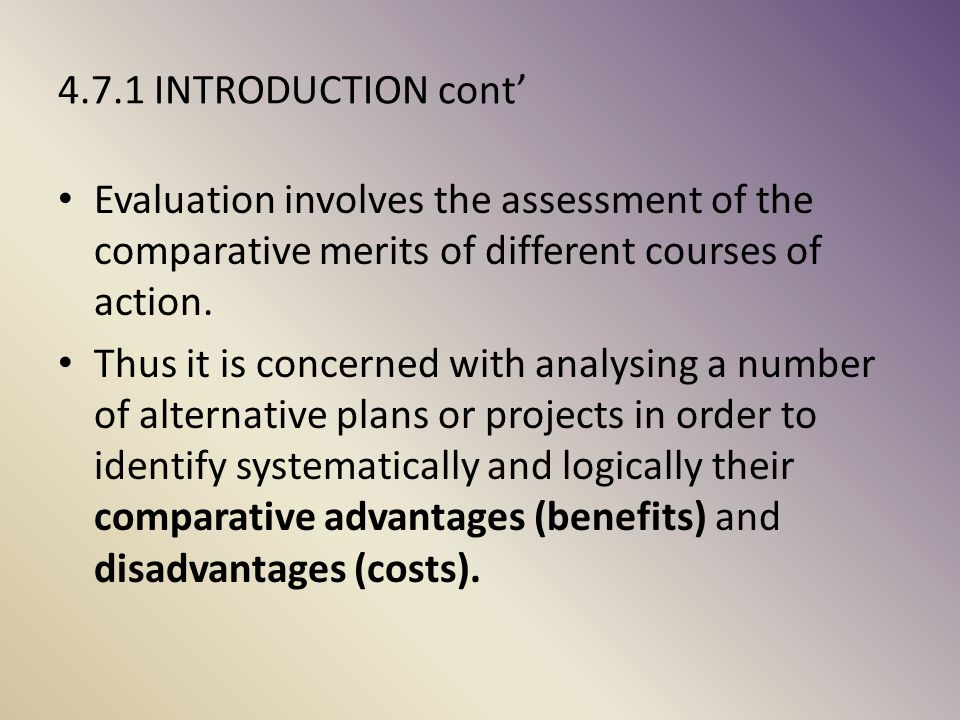 4.7.1 INTRODUCTION cont' Evaluation involves the assessment of the comparative merits of different courses of action.