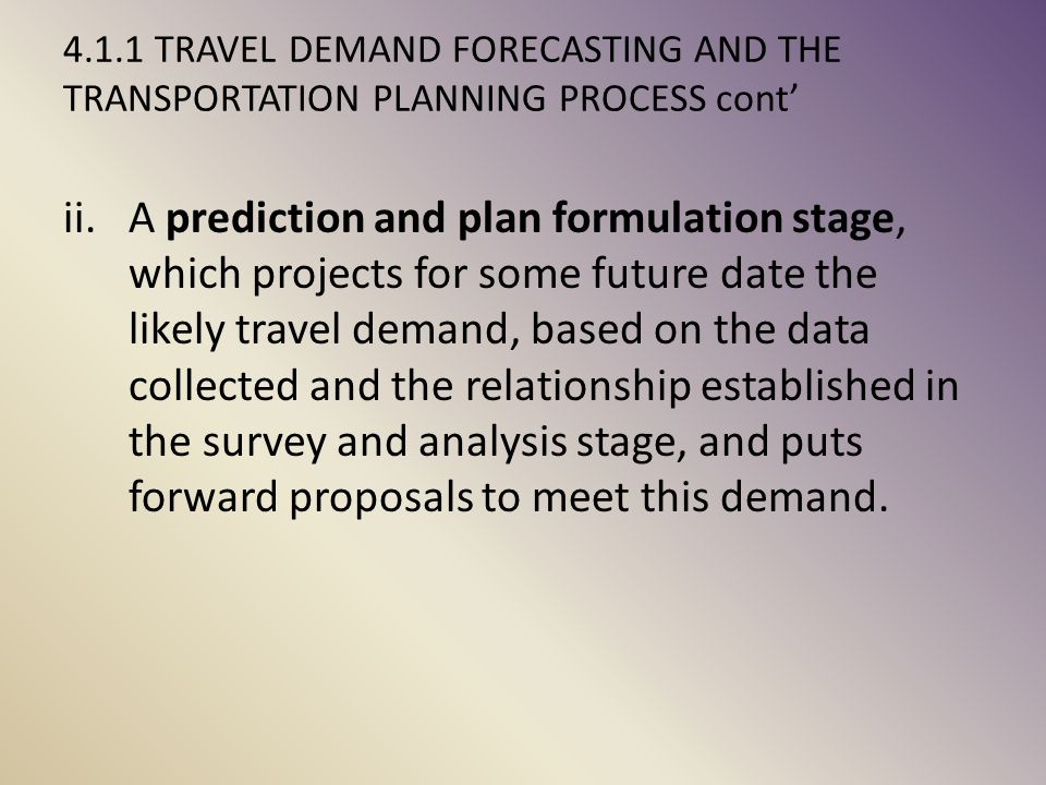 4.1.1 TRAVEL DEMAND FORECASTING AND THE TRANSPORTATION PLANNING PROCESS cont'