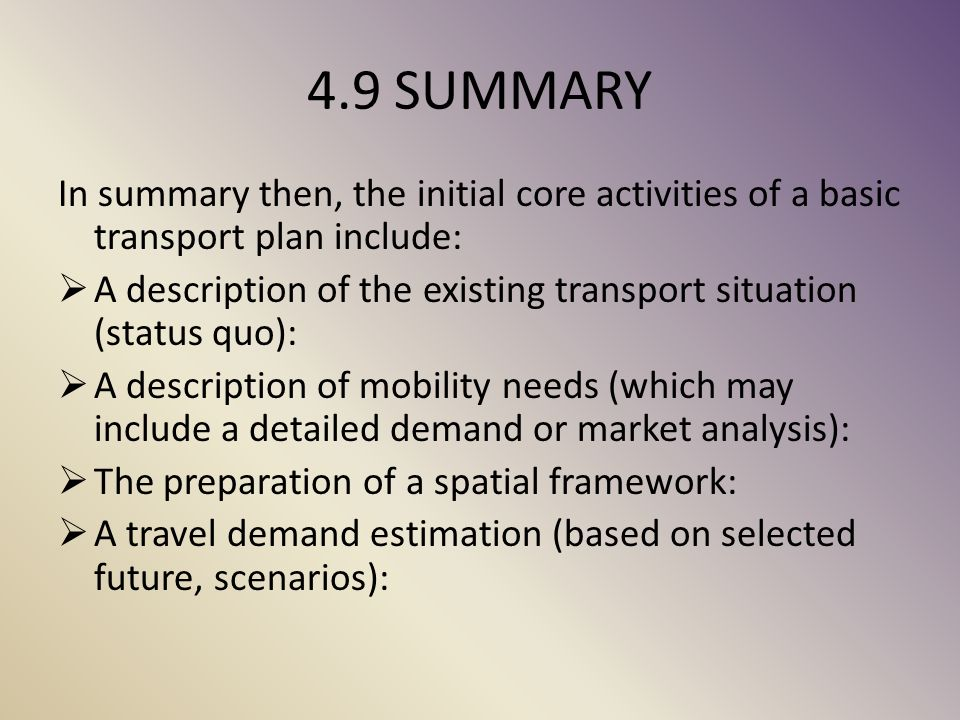 4.9 SUMMARY In summary then, the initial core activities of a basic transport plan include: