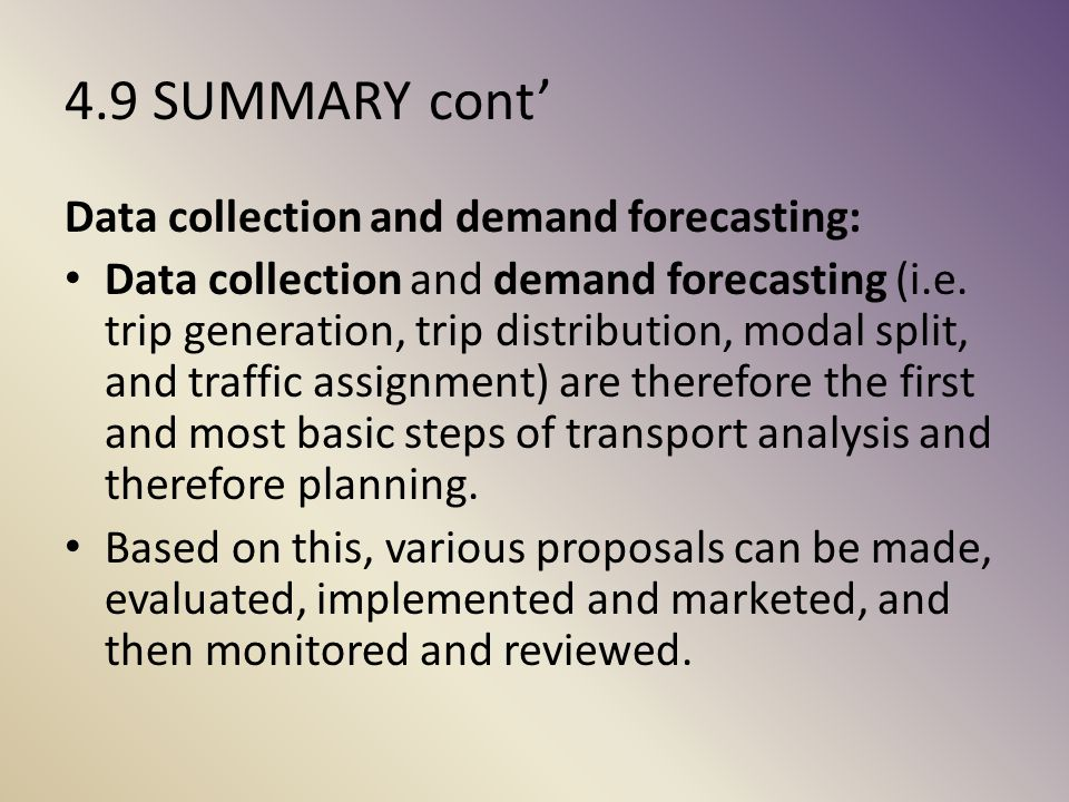 4.9 SUMMARY cont' Data collection and demand forecasting: