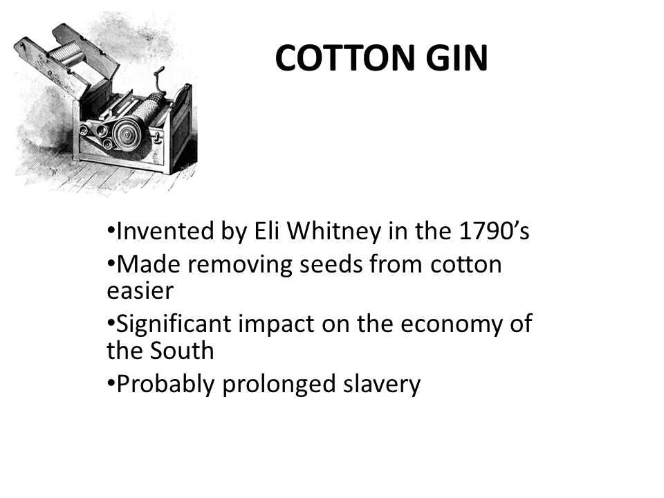 COTTON GIN Invented by Eli Whitney in the 1790's