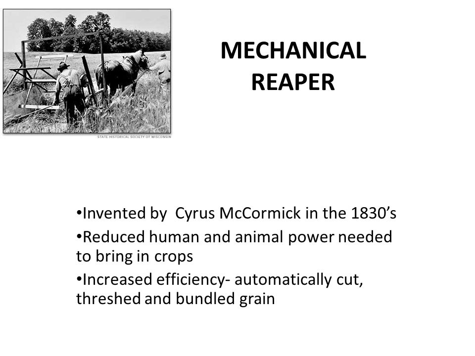 MECHANICAL REAPER Invented by Cyrus McCormick in the 1830's