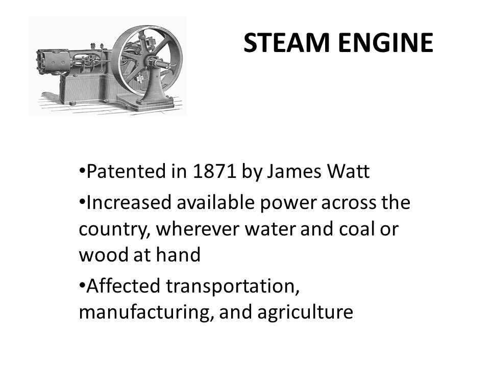 STEAM ENGINE Patented in 1871 by James Watt