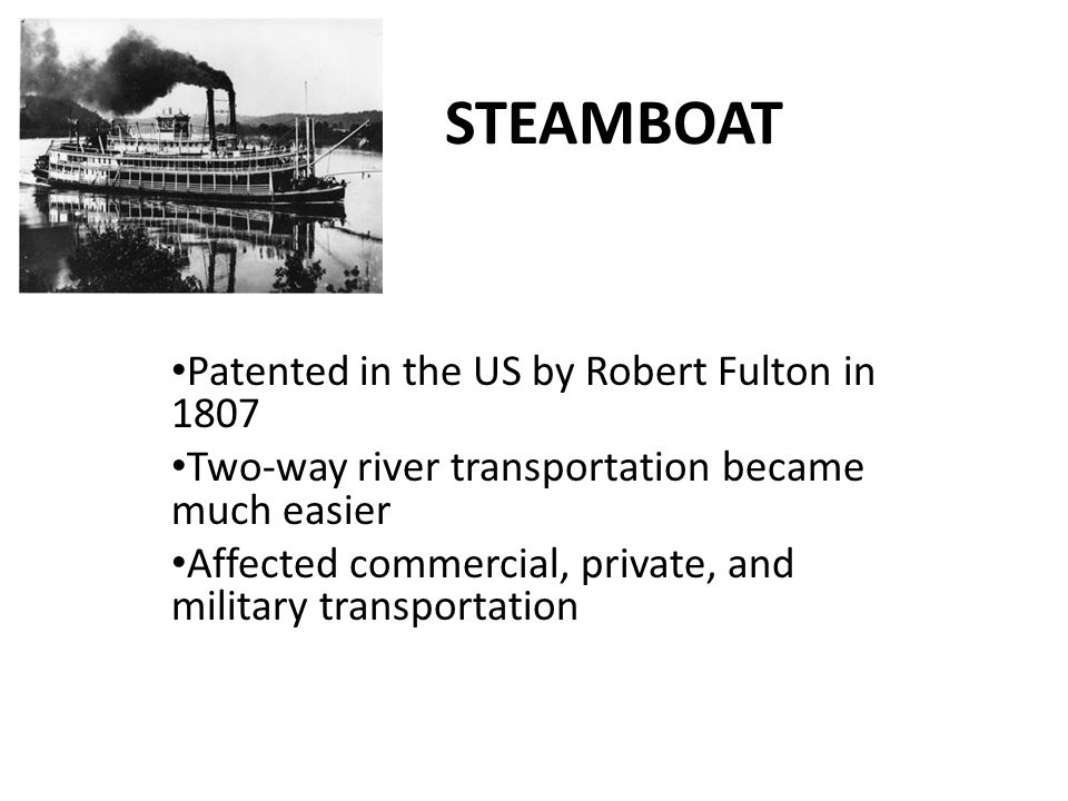 STEAMBOAT Patented in the US by Robert Fulton in 1807