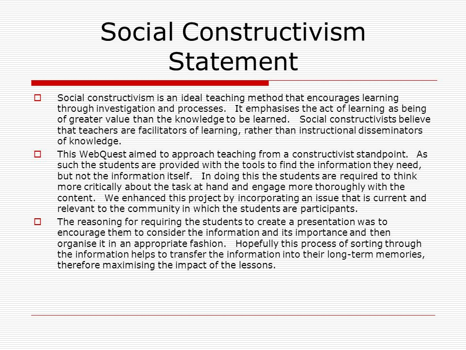 social constructionism and its effects At the same time, social constructionism shaped studies of technology - the sofield, especially on the social construction of technology, or scot, and authors as wiebe bijker, trevor pinch, maarten van wesel, etc despite its common perception as objective, mathematics is not immune to social constructionist accounts.