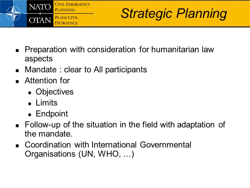 Strategic Planning Preparation with consideration for humanitarian law aspects. Mandate : clear to All participants.