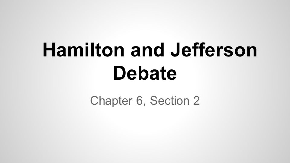 hamilton and jefferson debates essay Hamilton and jefferson disagreed on pretty much everything this was easily  portrayed in their movements during the early stages of development in america.