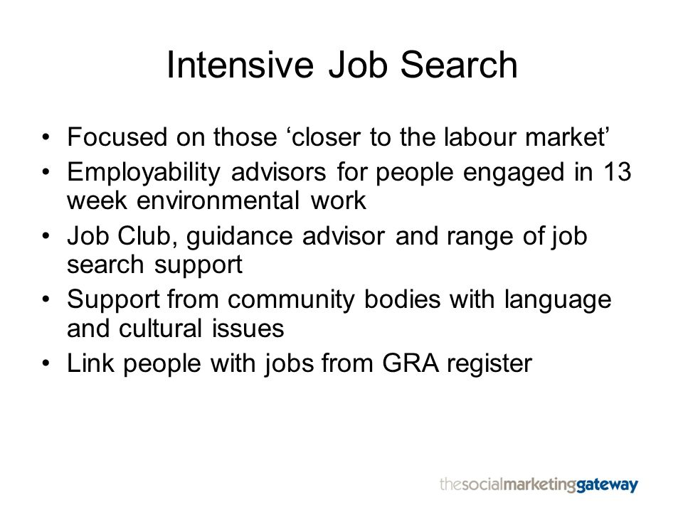 Intensive Job Search Focused on those 'closer to the labour market'