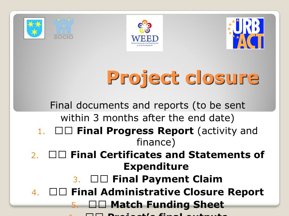 Project closure Final documents and reports (to be sent