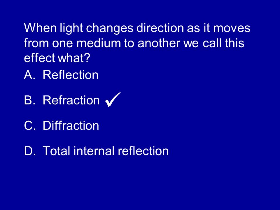 When light changes direction as it moves from one medium to another we call this effect what