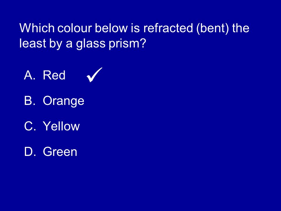 Which colour below is refracted (bent) the least by a glass prism