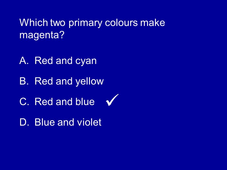 Which two primary colours make magenta
