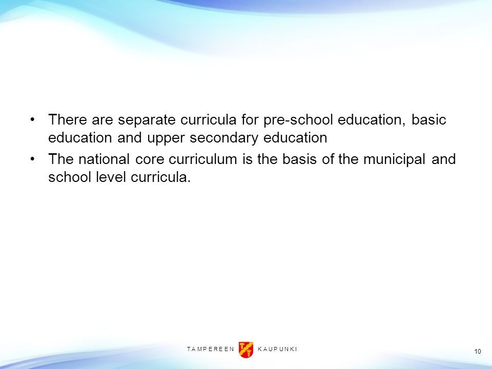 There are separate curricula for pre-school education, basic education and upper secondary education