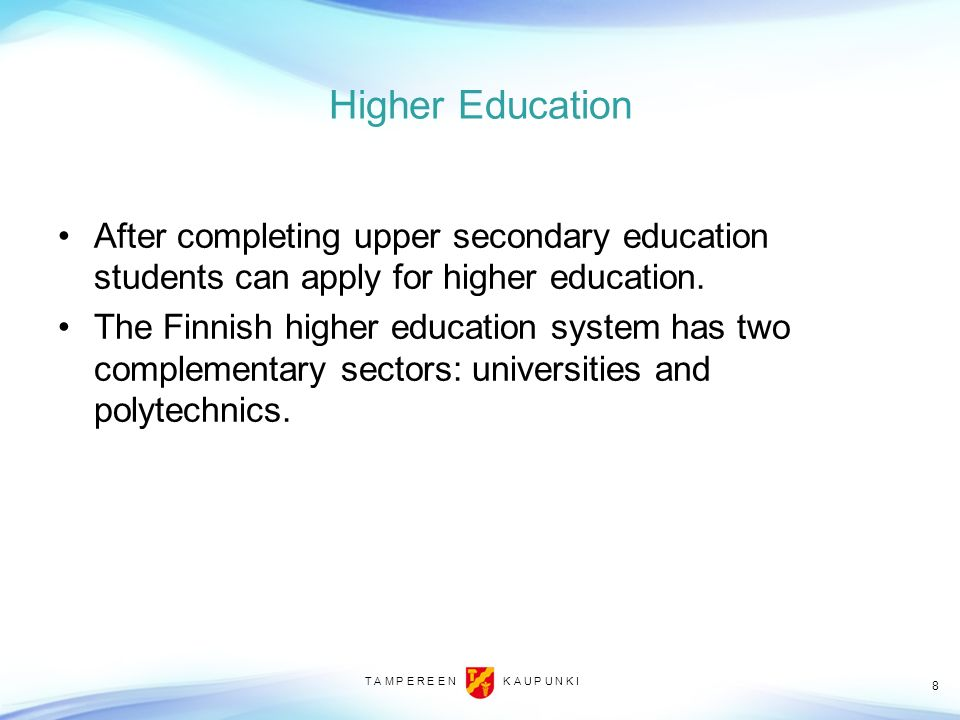 Higher Education After completing upper secondary education students can apply for higher education.