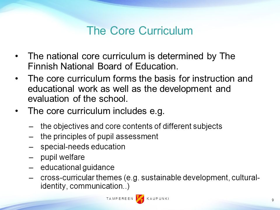 The Core Curriculum The national core curriculum is determined by The Finnish National Board of Education.