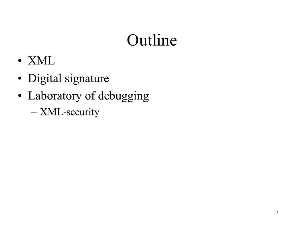 Outline XML Digital signature Laboratory of debugging XML-security