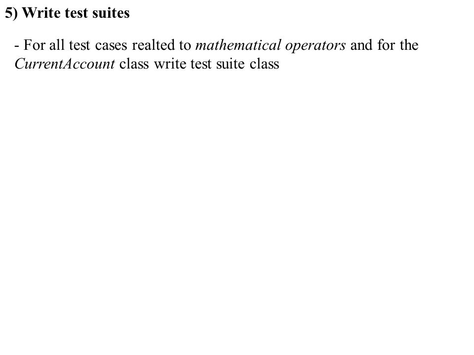 5) Write test suites For all test cases realted to mathematical operators and for the.