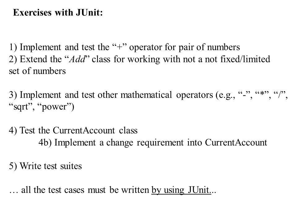 Exercises with JUnit: 1) Implement and test the + operator for pair of numbers. 2) Extend the Add class for working with not a not fixed/limited.