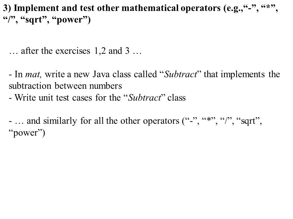 3) Implement and test other mathematical operators (e. g. , - ,