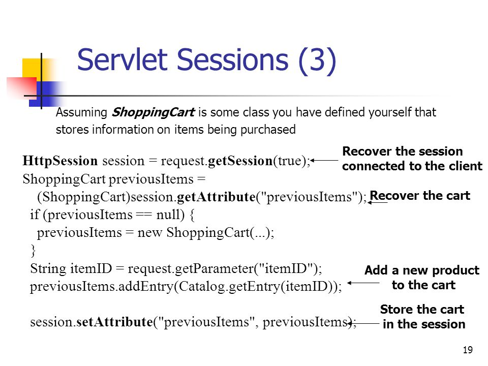 Servlet Sessions (3) HttpSession session = request.getSession(true);