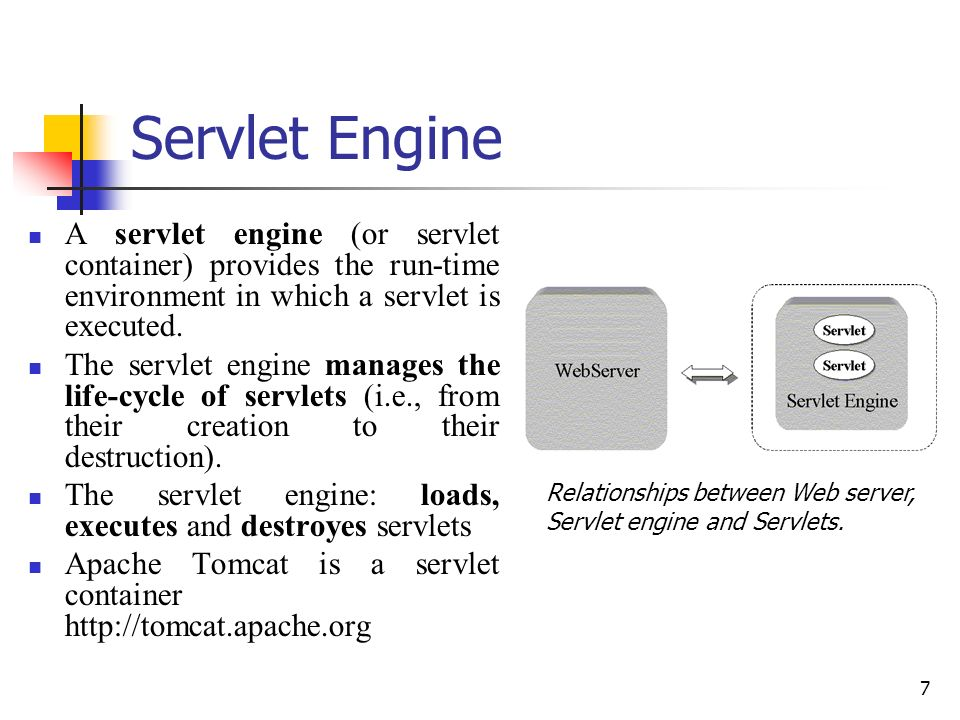 Servlet Engine A servlet engine (or servlet container) provides the run-time environment in which a servlet is executed.