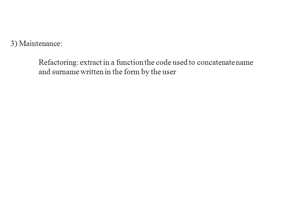 3) Maintenance: Refactoring: extract in a function the code used to concatenate name.