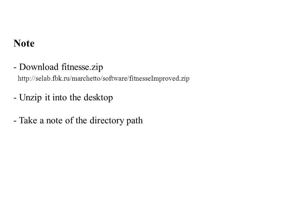 Note - Download fitnesse.zip - Unzip it into the desktop