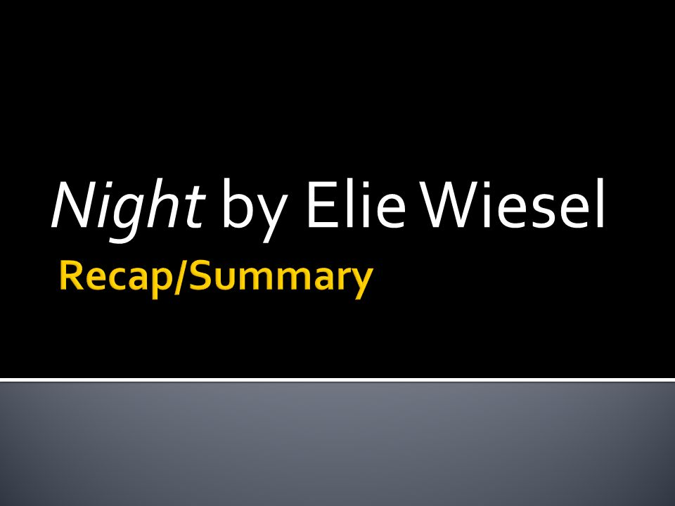 the summary of night by elie wiesel Elie wiesel - nobel lecture nobel lecture, december 11, 1986 hope, despair and memory a hasidic legend tells us that the great rabbi baal-shem-tov, master of the.