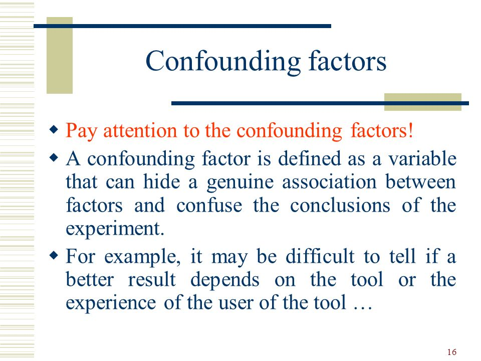 Confounding factors Pay attention to the confounding factors!
