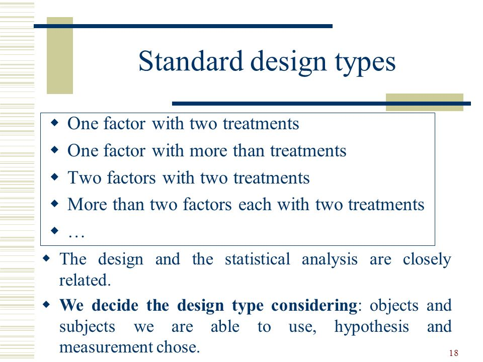 Standard design types One factor with two treatments