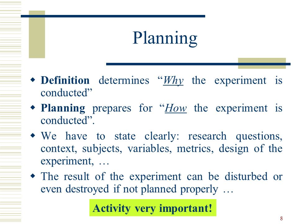 Planning Definition determines Why the experiment is conducted