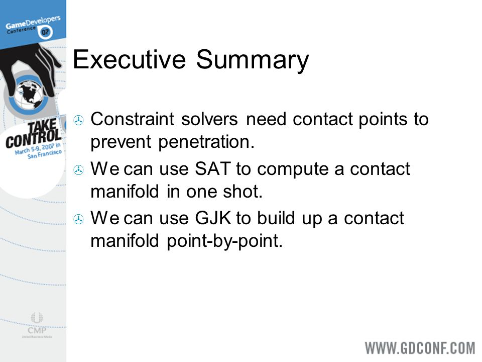 Executive Summary Constraint solvers need contact points to prevent penetration. We can use SAT to compute a contact manifold in one shot.