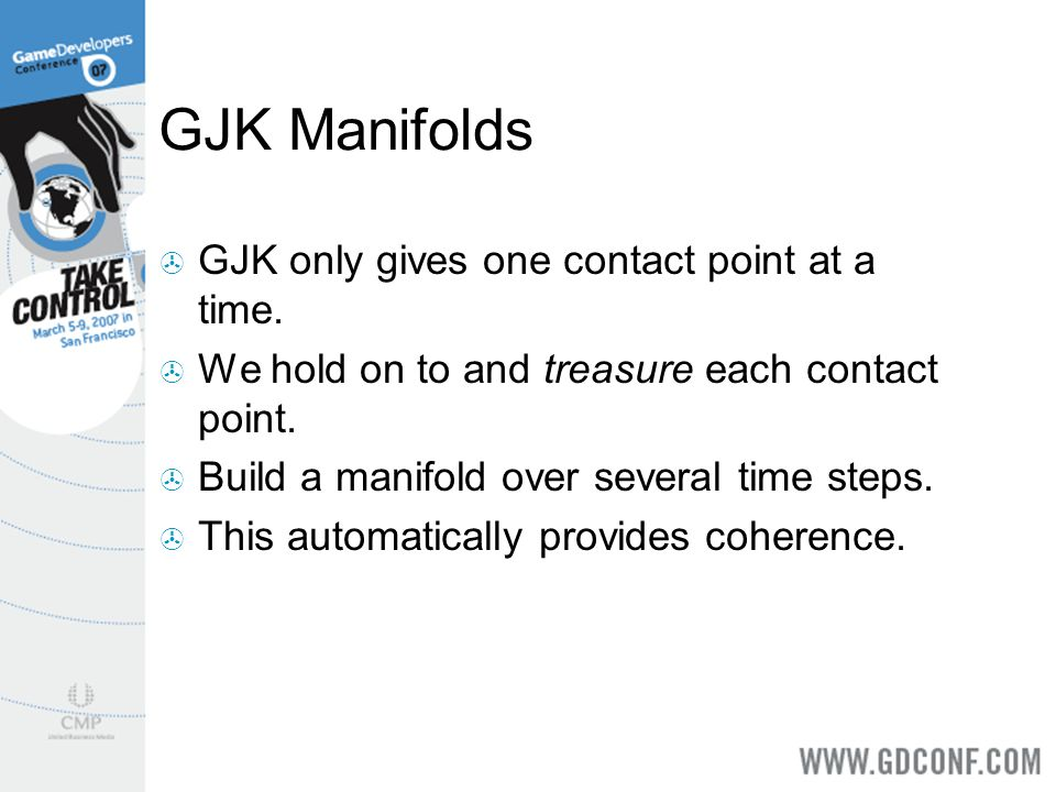 GJK Manifolds GJK only gives one contact point at a time.